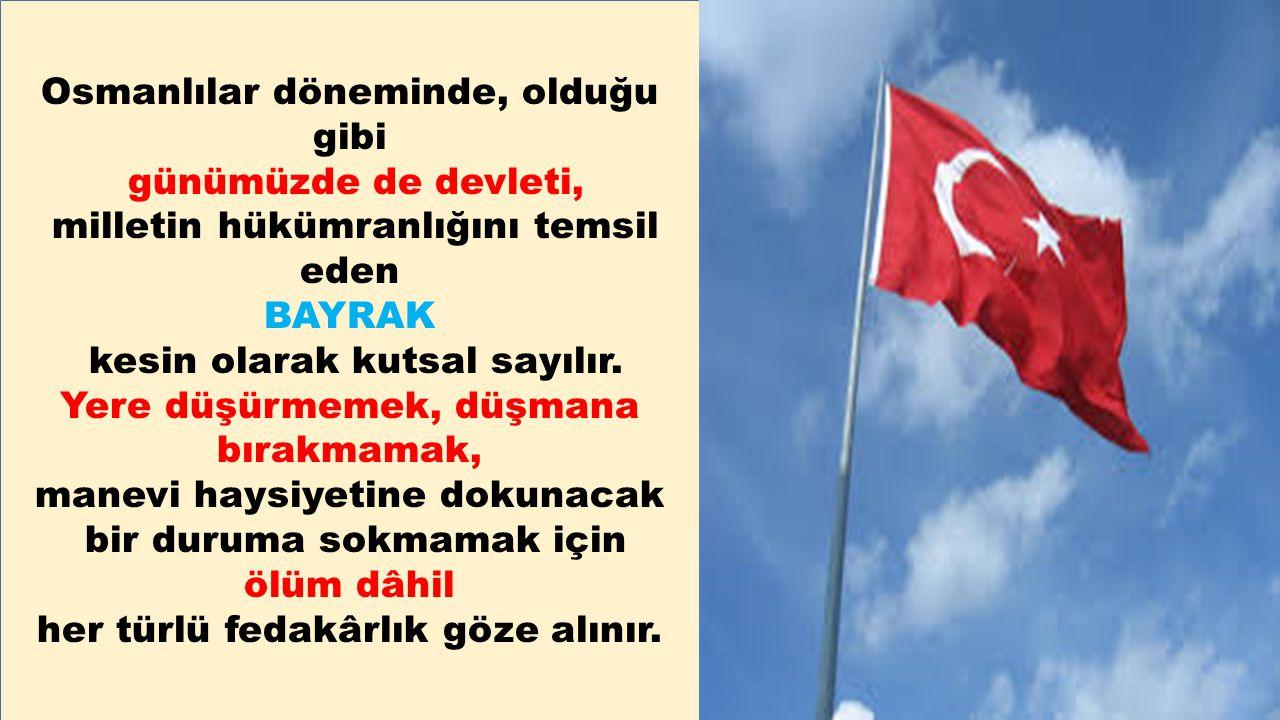Osmanlılar döneminde, olduğu gibi günümüzde de devleti,