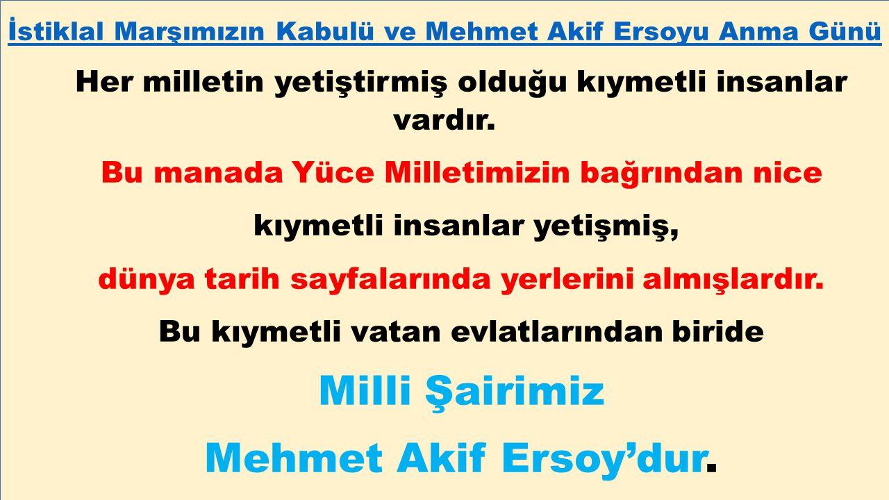 Milli Şairimiz Mehmet Akif Ersoy'dur.
