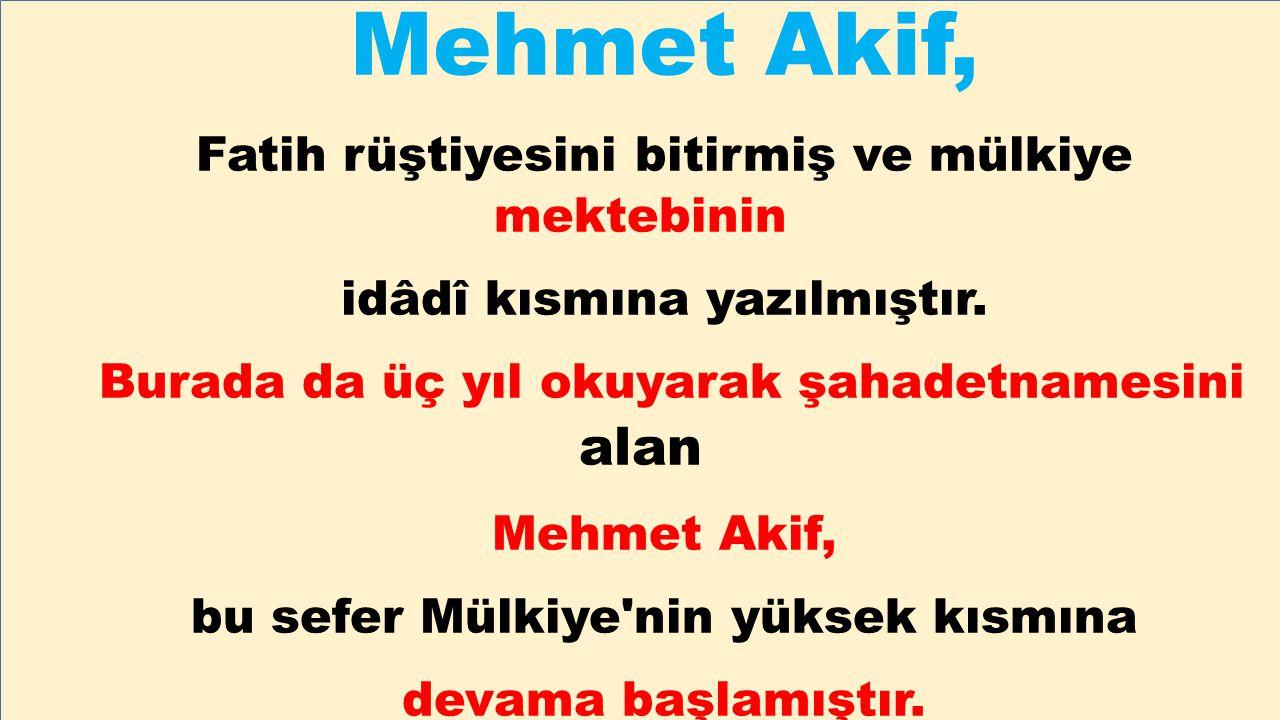 Mehmet Akif, Fatih rüştiyesini bitirmiş ve mülkiye mektebinin