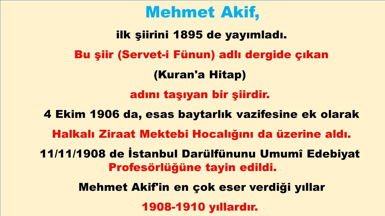Mehmet Akif, ilk şiirini 1895 de yayımladı.
