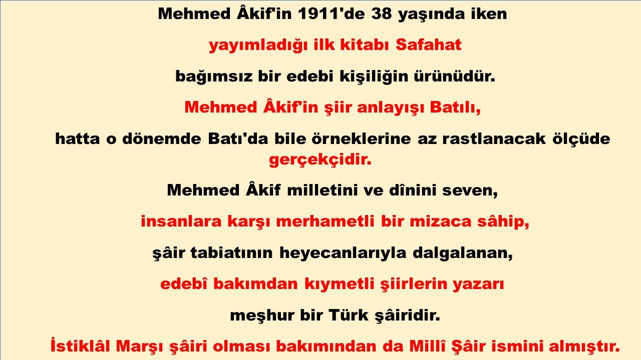 Mehmed Âkif in 1911 de 38 yaşında iken yayımladığı ilk kitabı Safahat