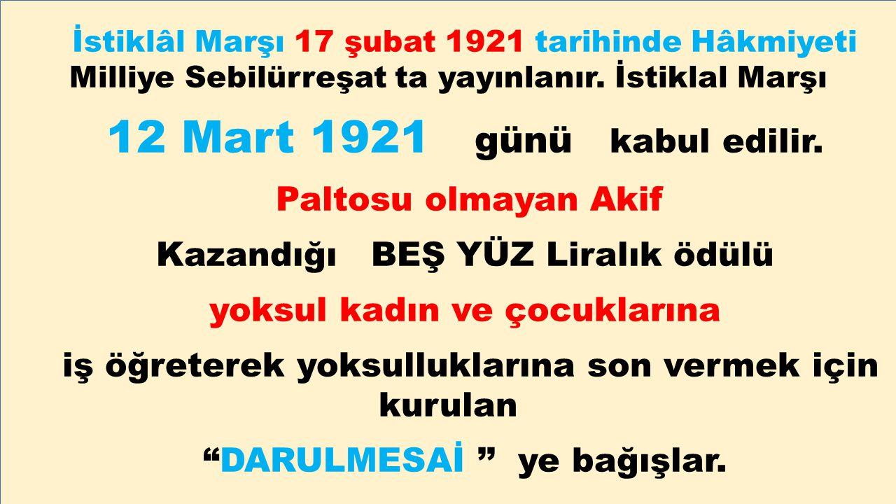 12 Mart 1921 günü kabul edilir. Paltosu olmayan Akif
