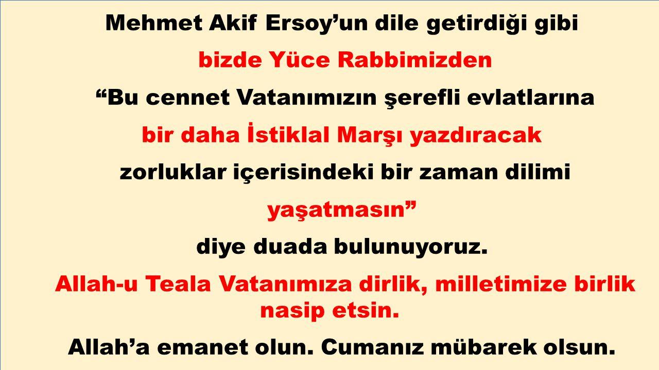 Mehmet Akif Ersoy'un dile getirdiği gibi bizde Yüce Rabbimizden