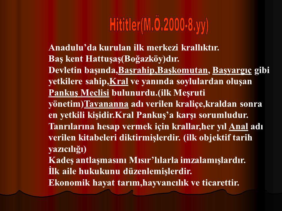Hititler(M.Ö.2000-8.yy) Anadulu'da kurulan ilk merkezi krallıktır.