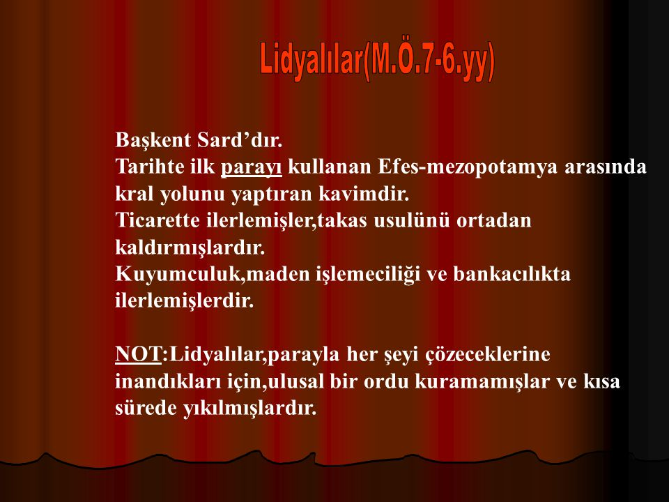 Lidyalılar(M.Ö.7-6.yy) Başkent Sard'dır.