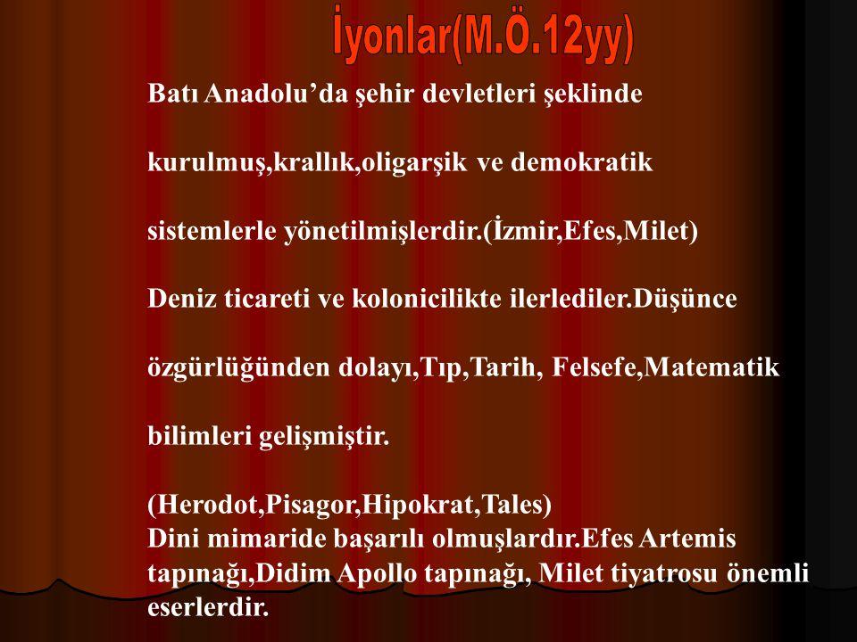 İyonlar(M.Ö.12yy) Batı Anadolu'da şehir devletleri şeklinde