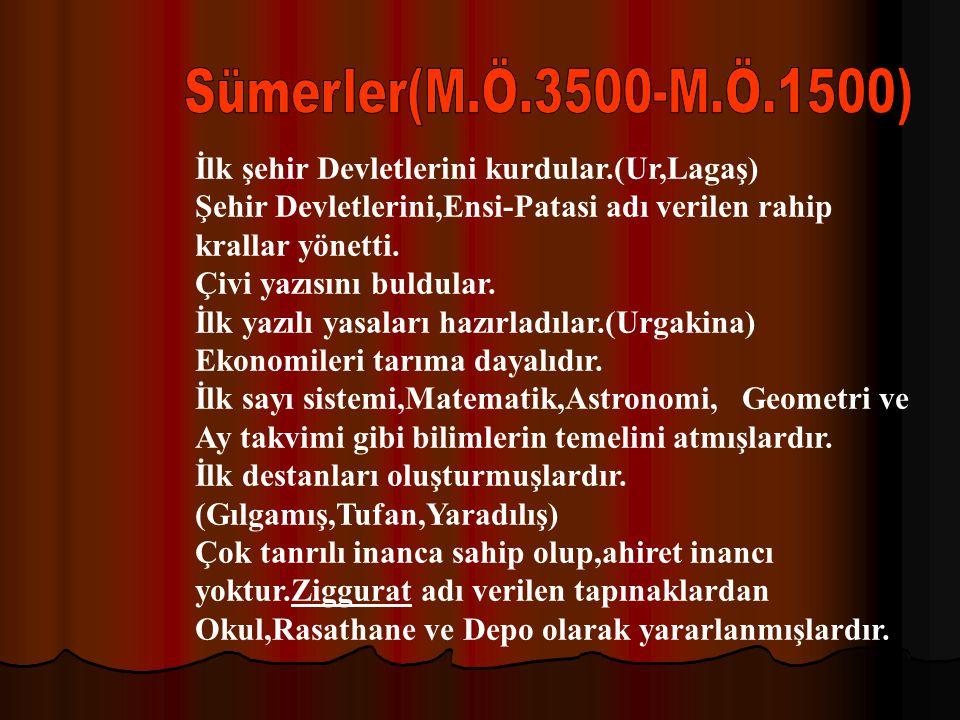 Sümerler(M.Ö.3500-M.Ö.1500) İlk şehir Devletlerini kurdular.(Ur,Lagaş)