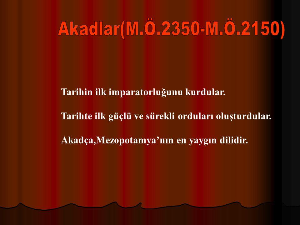 Akadlar(M.Ö.2350-M.Ö.2150) Tarihin ilk imparatorluğunu kurdular.