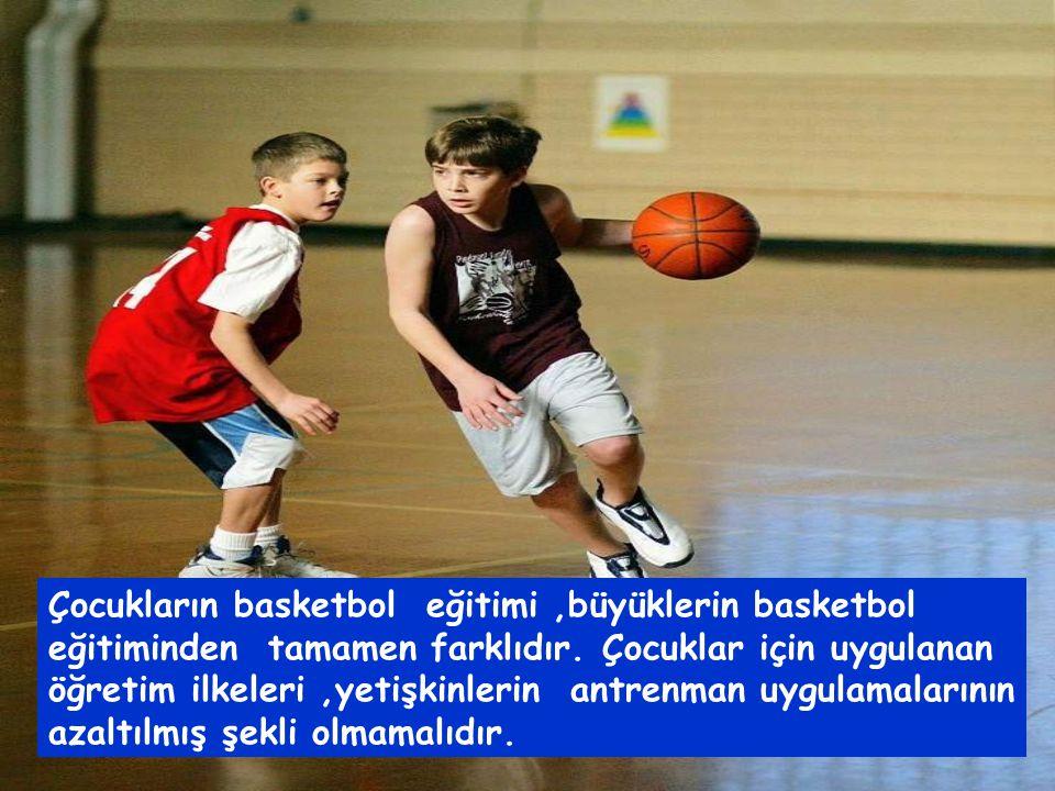 Çocukların basketbol eğitimi ,büyüklerin basketbol eğitiminden tamamen farklıdır.