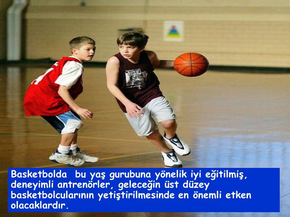 Basketbolda bu yaş gurubuna yönelik iyi eğitilmiş, deneyimli antrenörler, geleceğin üst düzey basketbolcularının yetiştirilmesinde en önemli etken olacaklardır.