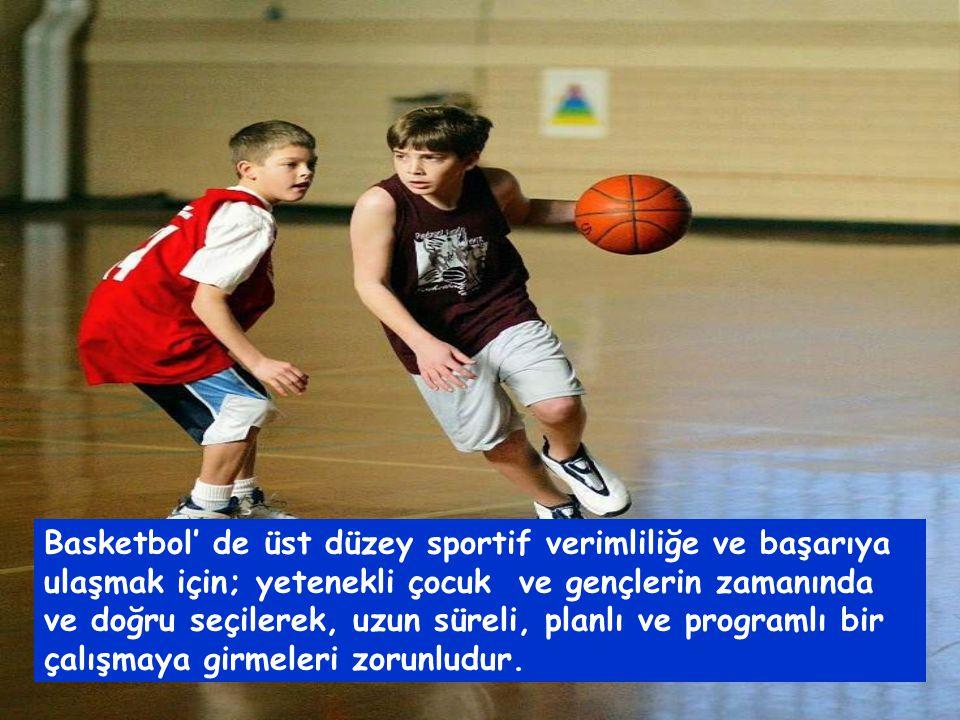 Basketbol' de üst düzey sportif verimliliğe ve başarıya ulaşmak için; yetenekli çocuk ve gençlerin zamanında ve doğru seçilerek, uzun süreli, planlı ve programlı bir çalışmaya girmeleri zorunludur.