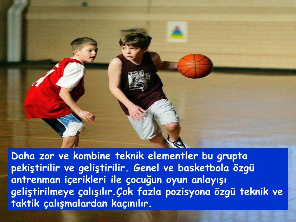 Daha zor ve kombine teknik elementler bu grupta pekiştirilir ve geliştirilir. Genel ve basketbola özgü antrenman içerikleri ile çocuğun oyun anlayışı