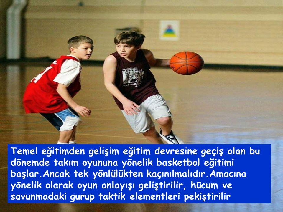 Temel eğitimden gelişim eğitim devresine geçiş olan bu dönemde takım oyununa yönelik basketbol eğitimi başlar.Ancak tek yönlülükten kaçınılmalıdır.Amacına yönelik olarak oyun anlayışı geliştirilir, hücum ve savunmadaki gurup taktik elementleri pekiştirilir