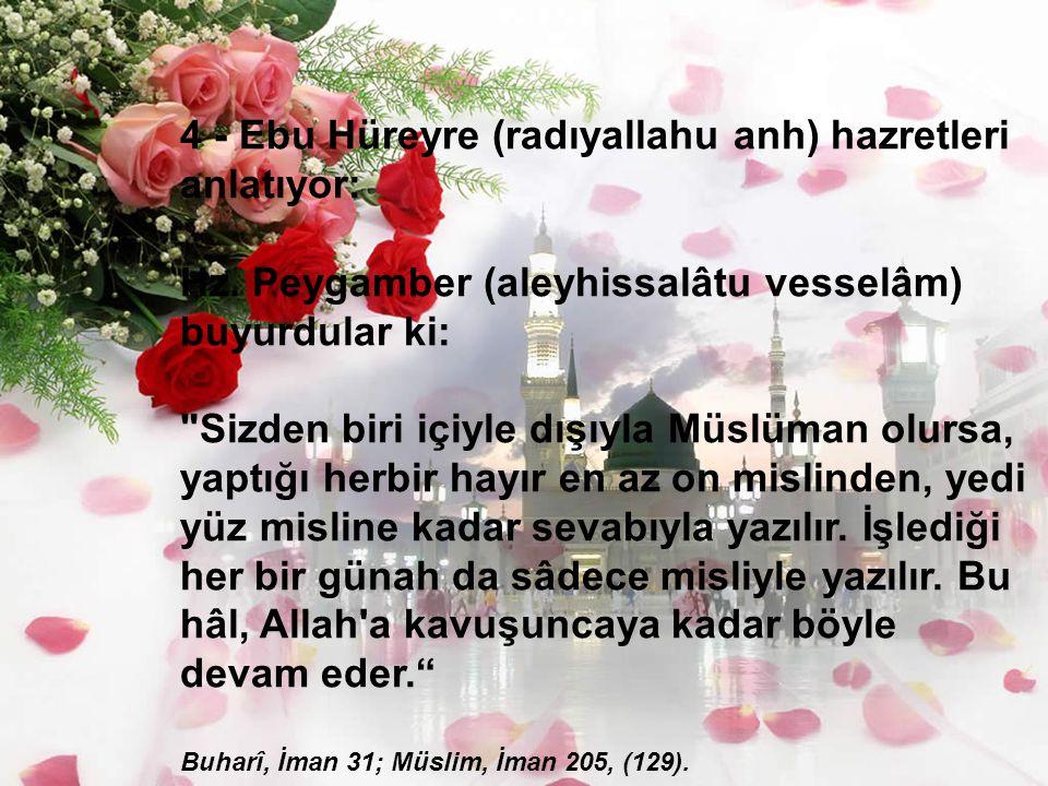4 - Ebu Hüreyre (radıyallahu anh) hazretleri anlatıyor: