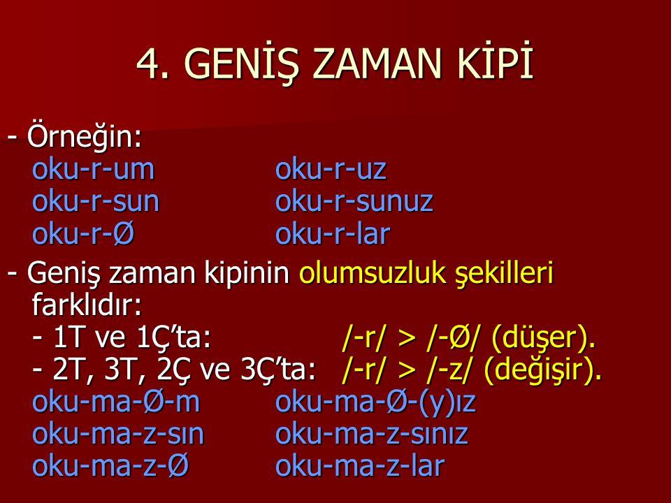 4. GENİŞ ZAMAN KİPİ - Örneğin: oku-r-um oku-r-uz oku-r-sun oku-r-sunuz oku-r-Ø oku-r-lar.