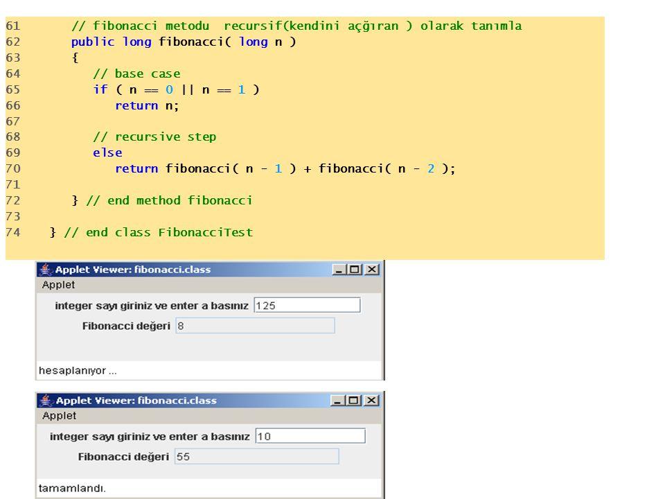 61 // fibonacci metodu recursif(kendini açğıran ) olarak tanımla