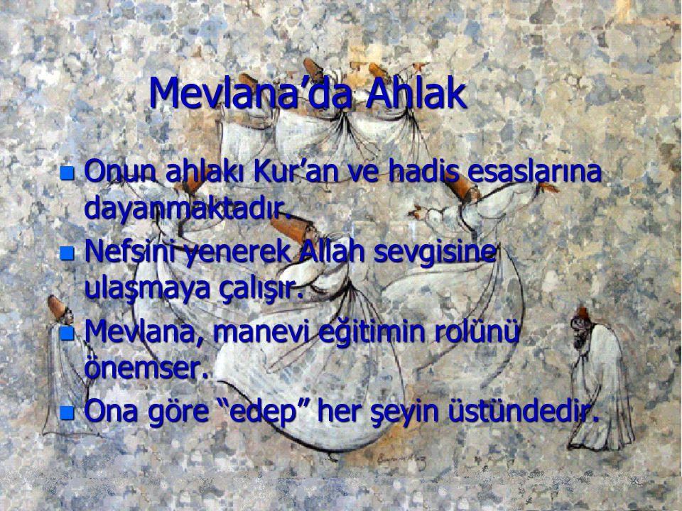 Mevlana'da Ahlak Onun ahlakı Kur'an ve hadis esaslarına dayanmaktadır.