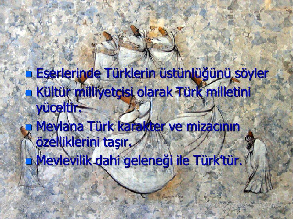Eserlerinde Türklerin üstünlüğünü söyler