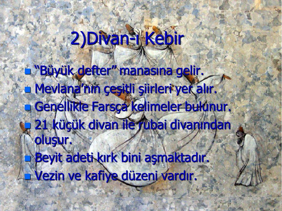 2)Divan-ı Kebir Büyük defter manasına gelir.