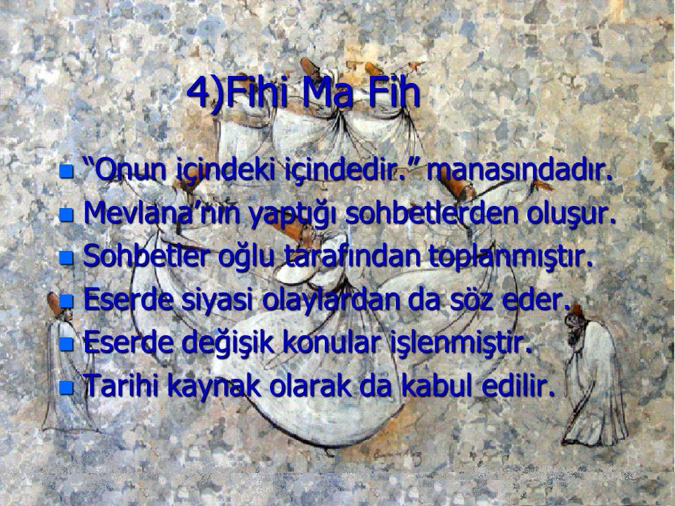 4)Fihi Ma Fih Onun içindeki içindedir. manasındadır.