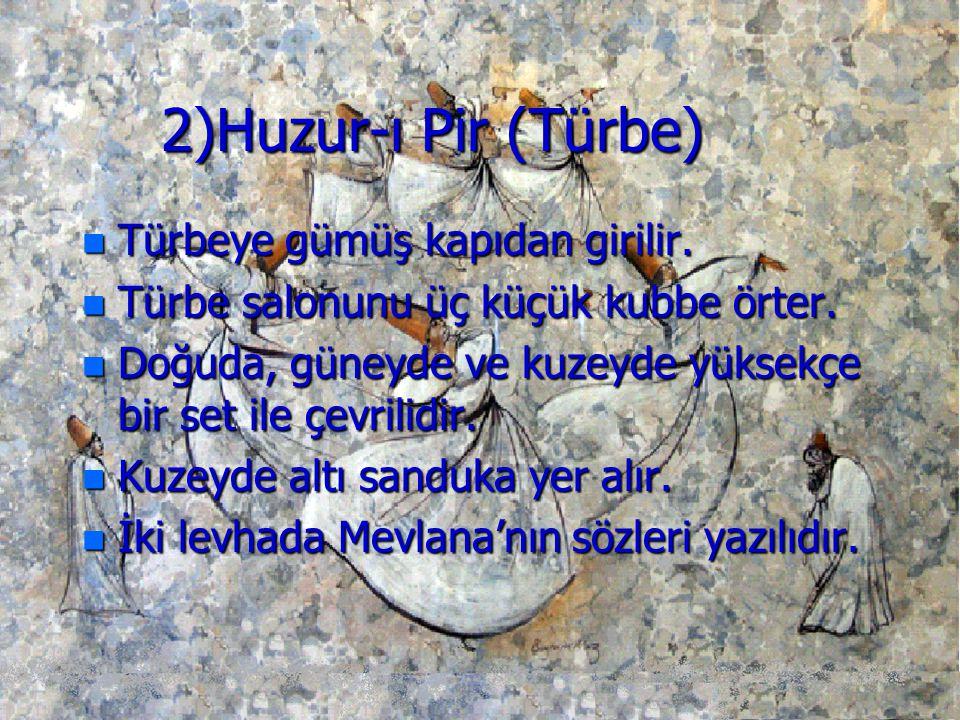 2)Huzur-ı Pir (Türbe) Türbeye gümüş kapıdan girilir.
