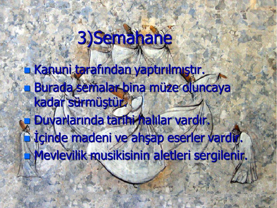 3)Semahane Kanuni tarafından yaptırılmıştır.