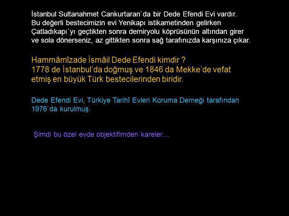 İstanbul Sultanahmet Cankurtaran`da bir Dede Efendi Evi vardır