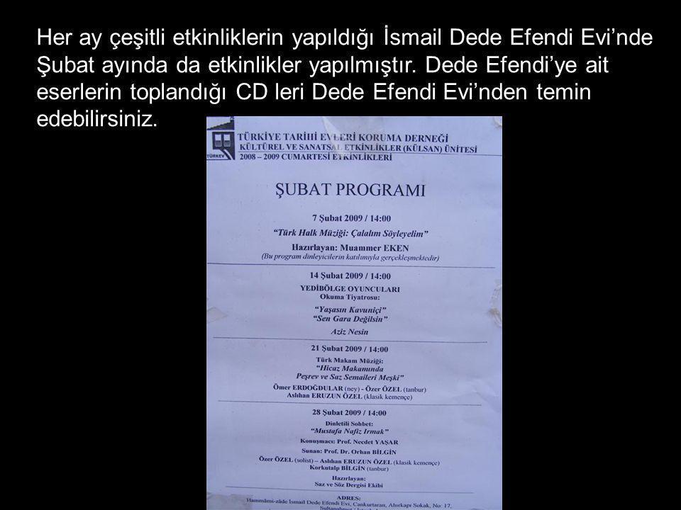 Her ay çeşitli etkinliklerin yapıldığı İsmail Dede Efendi Evi'nde Şubat ayında da etkinlikler yapılmıştır.
