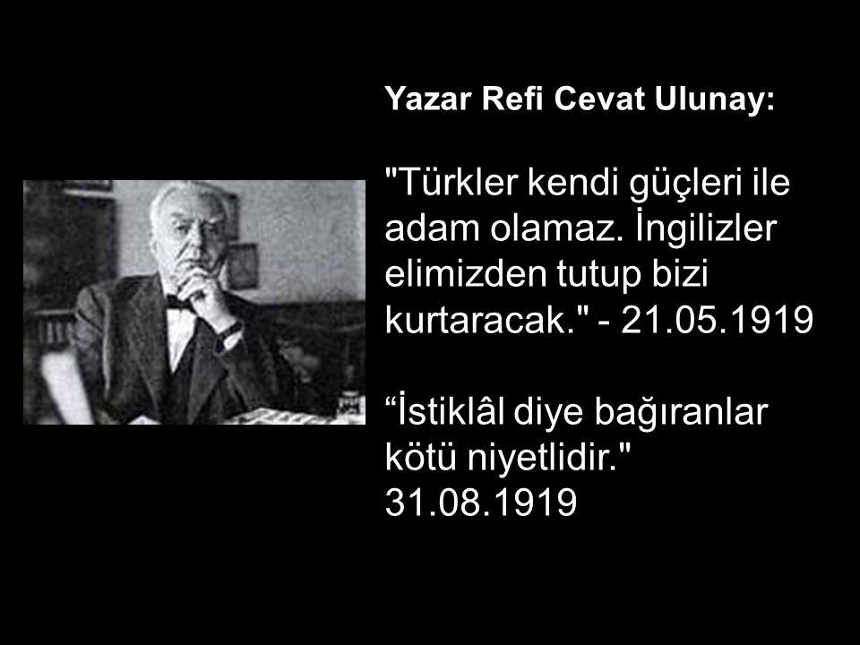 Yazar Refi Cevat Ulunay: Türkler kendi güçleri ile adam olamaz