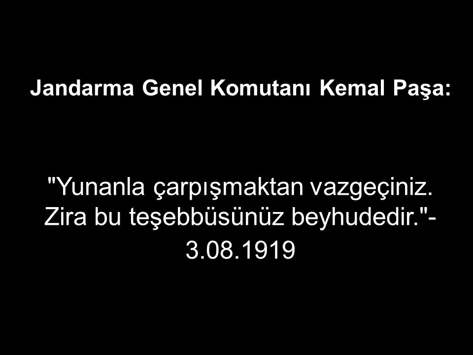 Jandarma Genel Komutanı Kemal Paşa: Yunanla çarpışmaktan vazgeçiniz