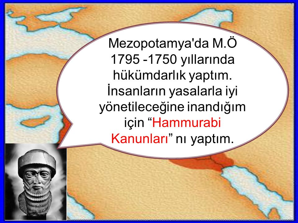 Mezopotamya da M. Ö 1795 -1750 yıllarında hükümdarlık yaptım