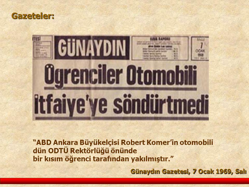 Gazeteler: ABD Ankara Büyükelçisi Robert Komer'in otomobili dün ODTÜ Rektörlüğü önünde bir kısım öğrenci tarafından yakılmıştır.