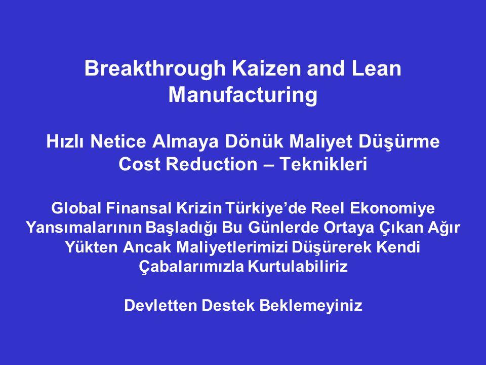 Breakthrough Kaizen and Lean Manufacturing Hızlı Netice Almaya Dönük Maliyet Düşürme Cost Reduction – Teknikleri Global Finansal Krizin Türkiye'de Reel Ekonomiye Yansımalarının Başladığı Bu Günlerde Ortaya Çıkan Ağır Yükten Ancak Maliyetlerimizi Düşürerek Kendi Çabalarımızla Kurtulabiliriz Devletten Destek Beklemeyiniz
