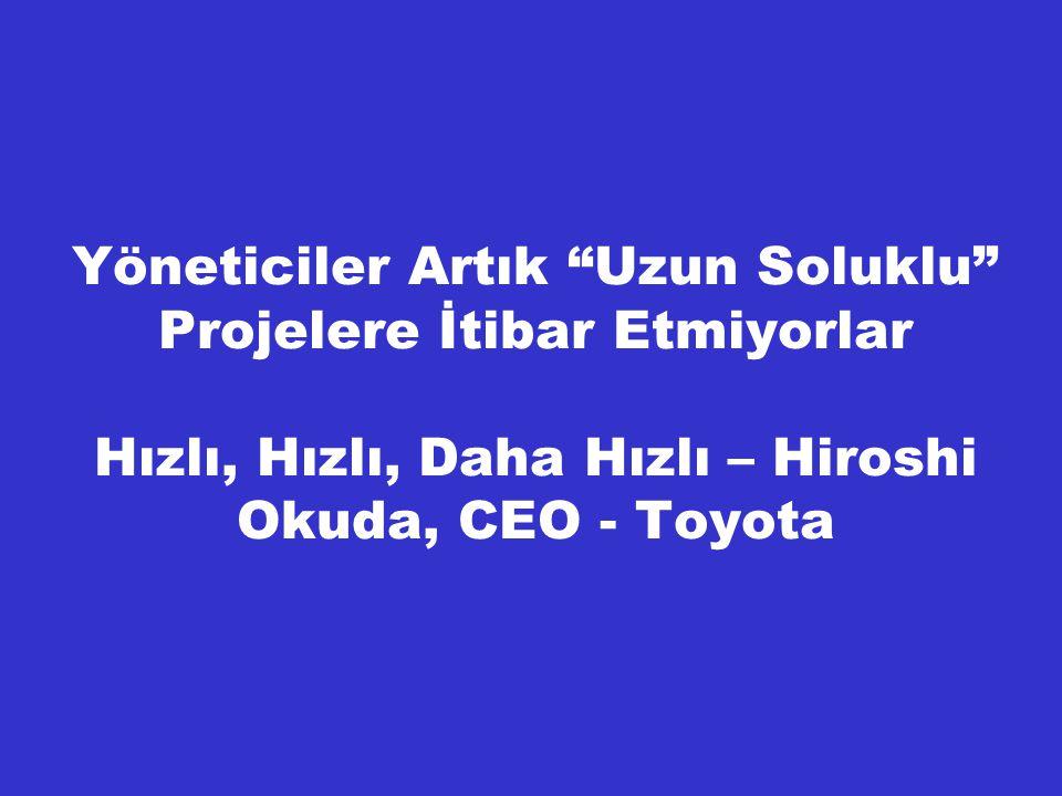 Yöneticiler Artık Uzun Soluklu Projelere İtibar Etmiyorlar Hızlı, Hızlı, Daha Hızlı – Hiroshi Okuda, CEO - Toyota