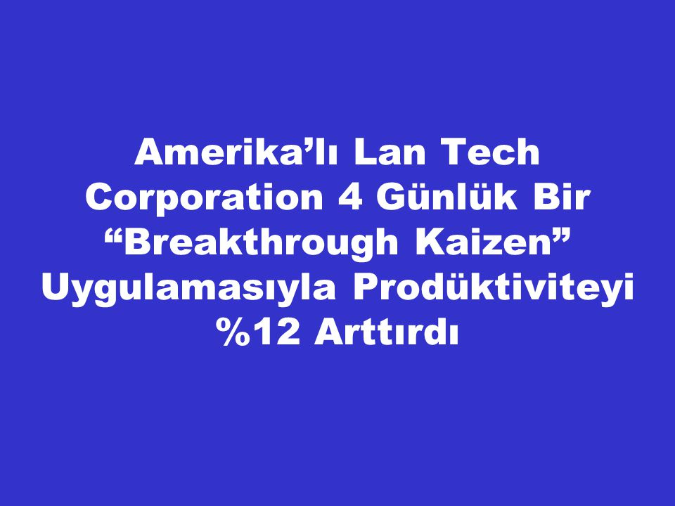 Amerika'lı Lan Tech Corporation 4 Günlük Bir Breakthrough Kaizen Uygulamasıyla Prodüktiviteyi %12 Arttırdı