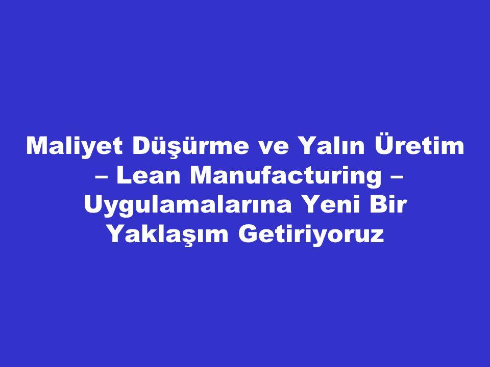 Maliyet Düşürme ve Yalın Üretim – Lean Manufacturing – Uygulamalarına Yeni Bir Yaklaşım Getiriyoruz
