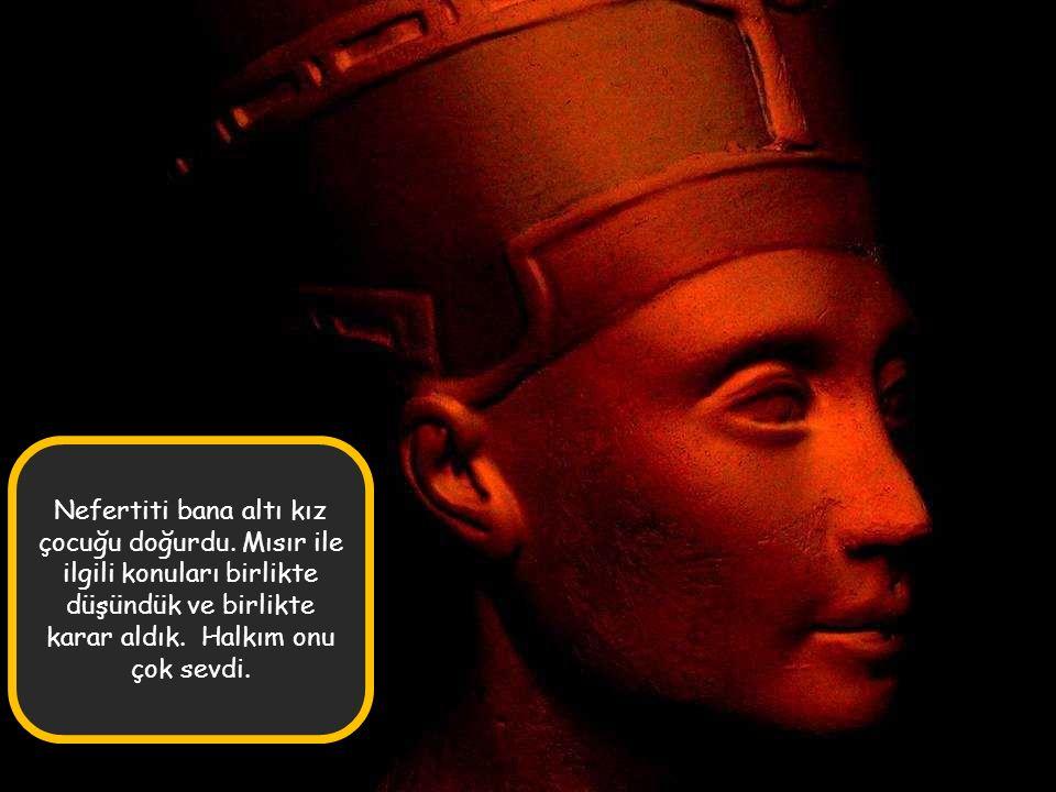 Nefertiti bana altı kız çocuğu doğurdu