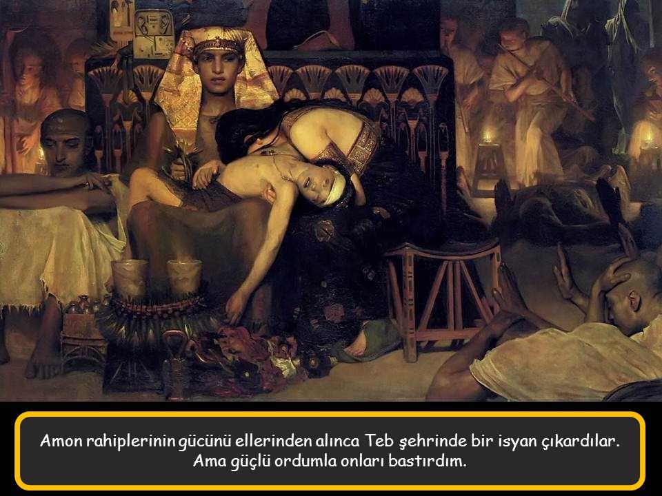 Amon rahiplerinin gücünü ellerinden alınca Teb şehrinde bir isyan çıkardılar.