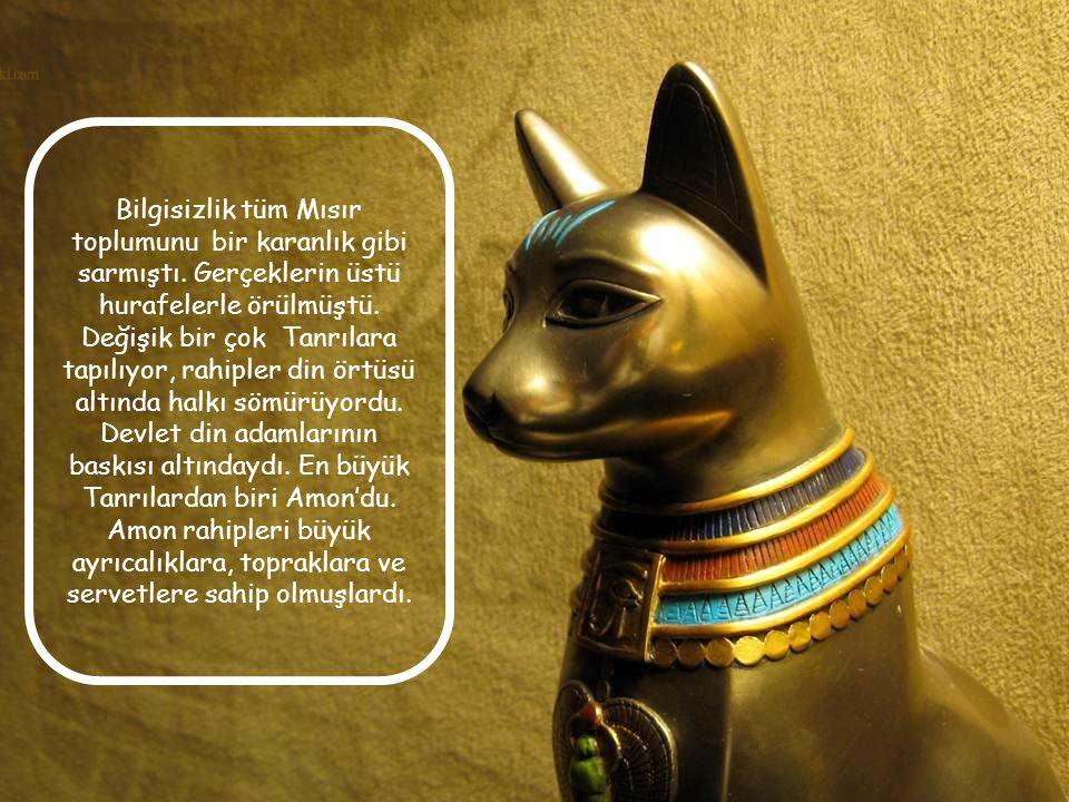 Bilgisizlik tüm Mısır toplumunu bir karanlık gibi sarmıştı
