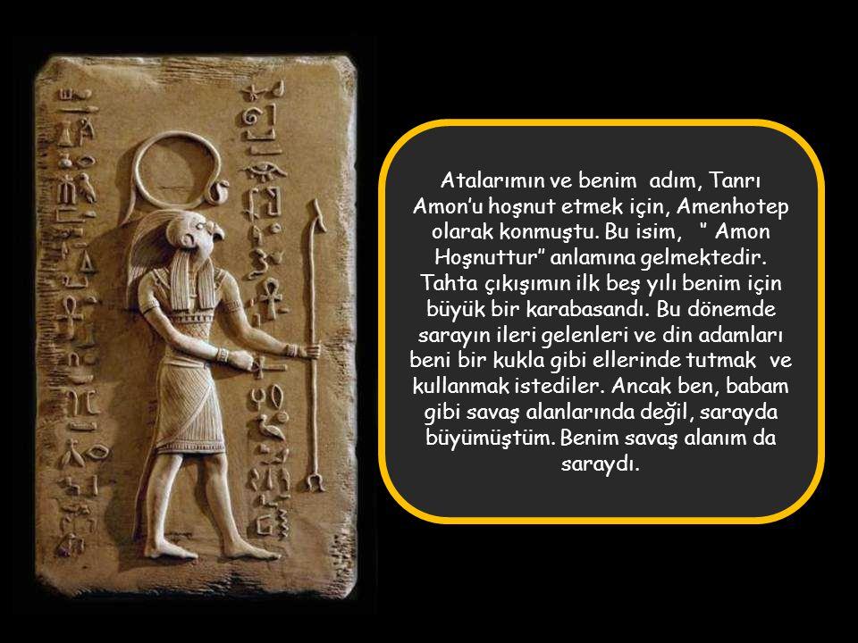 Atalarımın ve benim adım, Tanrı Amon'u hoşnut etmek için, Amenhotep olarak konmuştu.