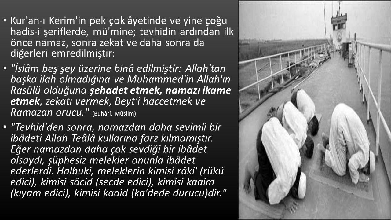 Kur an-ı Kerim in pek çok âyetinde ve yine çoğu hadis-i şeriflerde, mü mine; tevhidin ardından ilk önce namaz, sonra zekat ve daha sonra da diğerleri emredilmiştir: