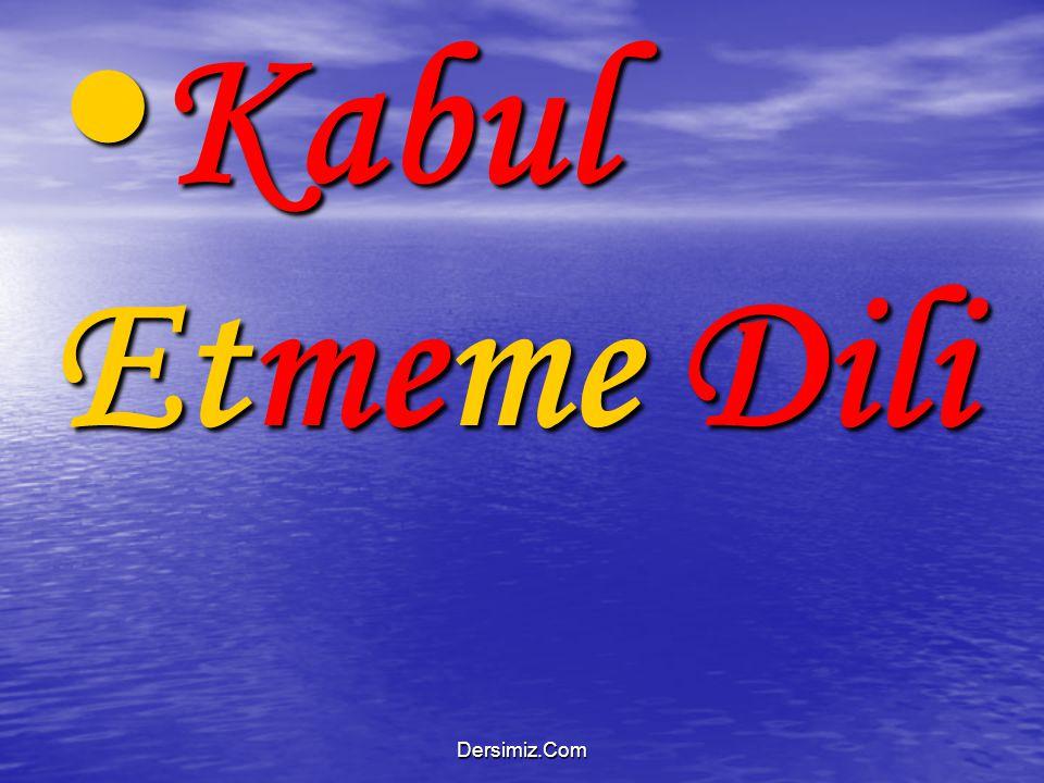 Kabul Etmeme Dili Dersimiz.Com