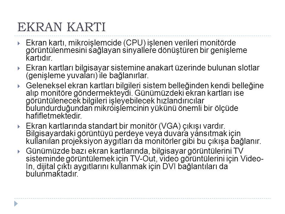 EKRAN KARTI Ekran kartı, mikroişlemcide (CPU) işlenen verileri monitörde görüntülenmesini sağlayan sinyallere dönüştüren bir genişleme kartıdır.