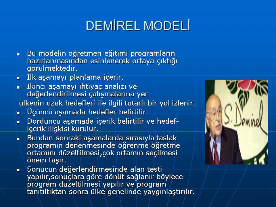 DEMİREL MODELİ Bu modelin öğretmen eğitimi programların hazırlanmasından esinlenerek ortaya çıktığı görülmektedir.