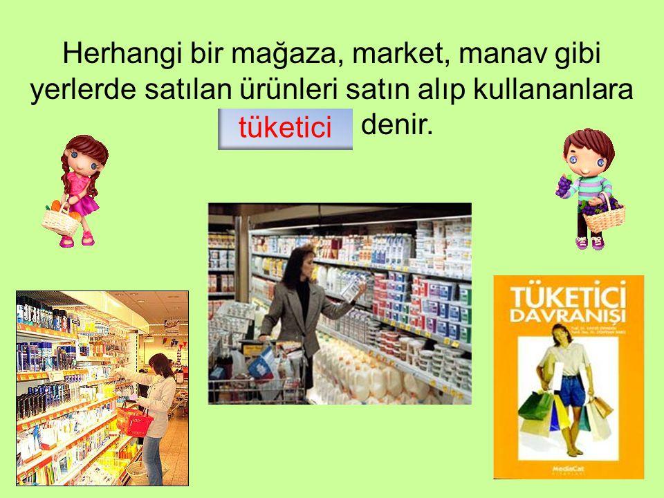 Herhangi bir mağaza, market, manav gibi yerlerde satılan ürünleri satın alıp kullananlara