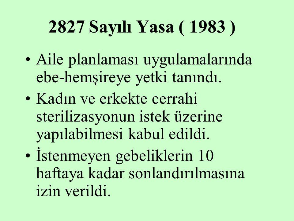 2827 Sayılı Yasa ( 1983 ) Aile planlaması uygulamalarında ebe-hemşireye yetki tanındı.