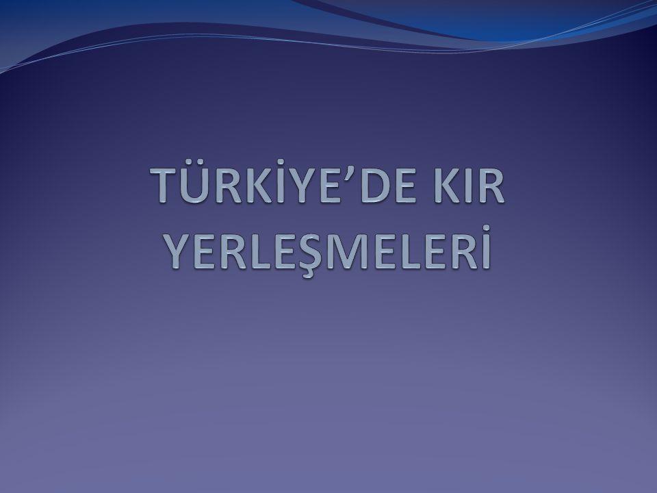 TÜRKİYE'DE KIR YERLEŞMELERİ