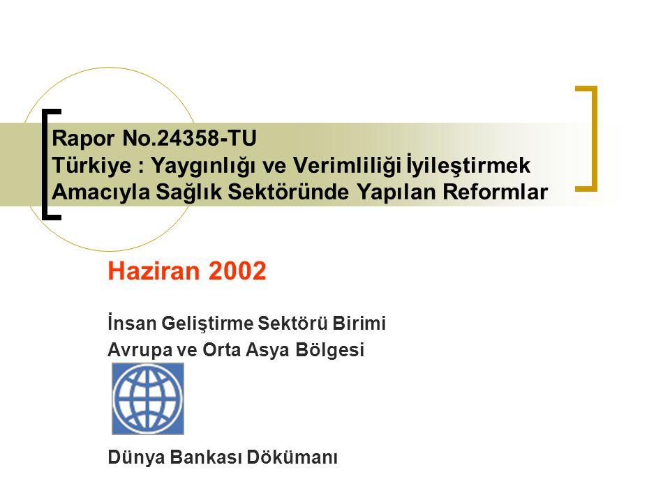Rapor No.24358-TU Türkiye : Yaygınlığı ve Verimliliği İyileştirmek Amacıyla Sağlık Sektöründe Yapılan Reformlar