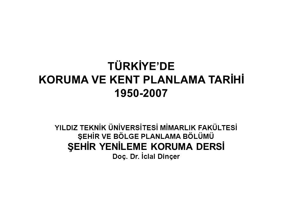 TÜRKİYE'DE KORUMA VE KENT PLANLAMA TARİHİ 1950-2007
