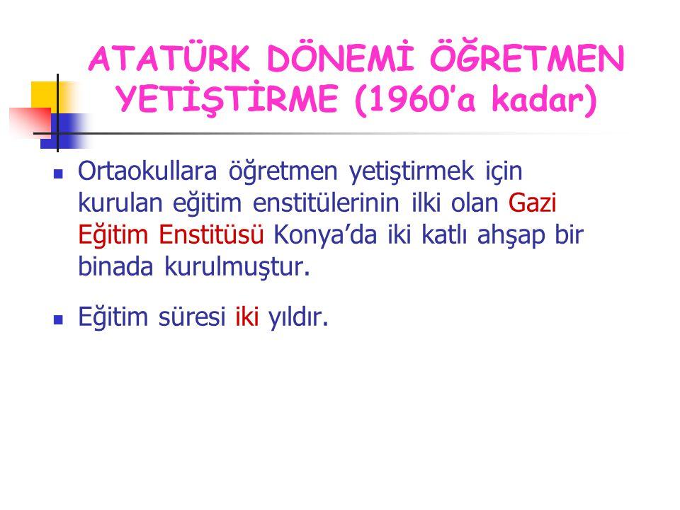 ATATÜRK DÖNEMİ ÖĞRETMEN YETİŞTİRME (1960'a kadar)